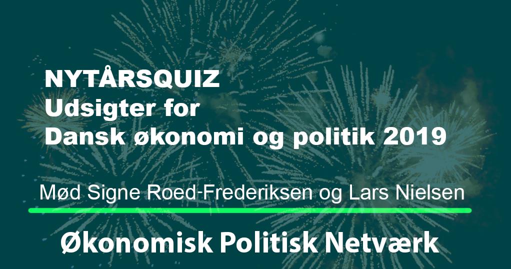 Et skarpt blik på udsigterne for dansk økonomi samt dansk politik i 2019. Onsdag d. 9. januar kl. 8.30-9.30 i Vartov, Farvergade 27, Kbh. K.